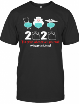 Nurse Mask 2020 The Year When Shit Got Real Quarantined Toilet Paper Covid 19 T-Shirt