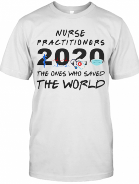 Nurse Practitioners 2020 Stethoscope Beat Mask The Ones Who Saved The World T-Shirt