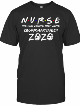 Nurse The One Where They Were Quarantined 2020 Mask T-Shirt