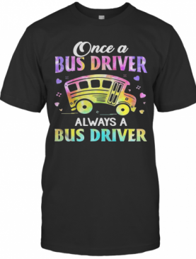 Once A Bus Driver Always A Bus Driver T-Shirt