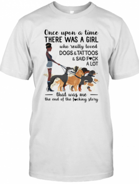 Once Upon A Time There Was A Girl Who Really Loved Dogs And Tattoosans Said Fuck A Lot Heart T-Shirt