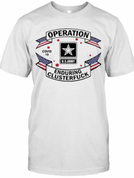 Operation COVID 19 2020 Enduring Clusterfuck T-Shirt