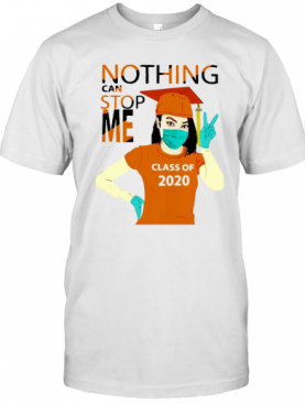 Orange Nothing Can Stop Me Class Of 2020 T-Shirt