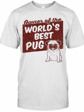 Owner Of The World'S Best Pug Dog T-Shirt