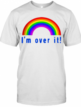 Pretty Rainbow I'M Over It T-Shirt