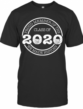 Proud Member Of The Class 2020 We Made History T-Shirt