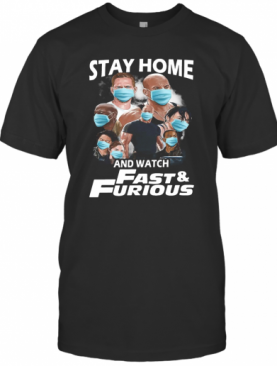 Quarantine Stay Home And Watch Fast Furious T-Shirt