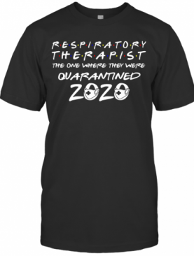 Respiratory Therapist The One Where They Were Quarantined 2020 Mask T-Shirt
