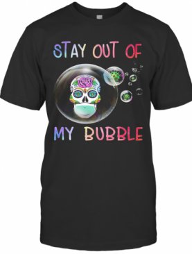 Roses Skull Stay Out Of My Bubble T-Shirt