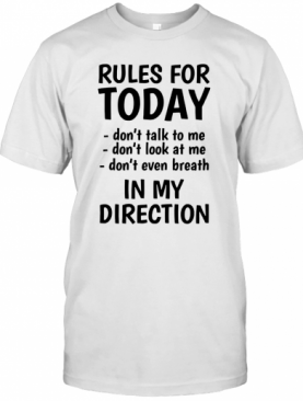 Rule For Today Don'T Talk To Me T-Shirt