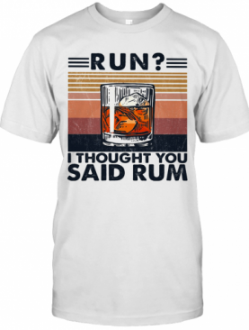 Run I Thought You Said Rum Wine Vintage T-Shirt