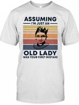 Ruth Bader Ginsburg R.B.G Assuming I'M Just An Old Lady Was Your First Mistake Vintage T-Shirt