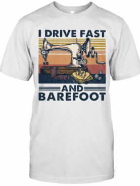 Sewing I Drive Fast And Barefoot Vintage T-Shirt