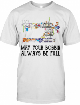 Sewing May Your Bobbin Always Be Full T-Shirt