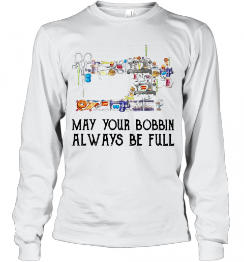 Sewing May Your Bobbin Always Be Full T-Shirt Long Sleeved T-shirt