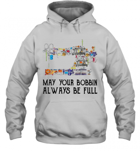 Sewing May Your Bobbin Always Be Full T-Shirt Unisex Hoodie