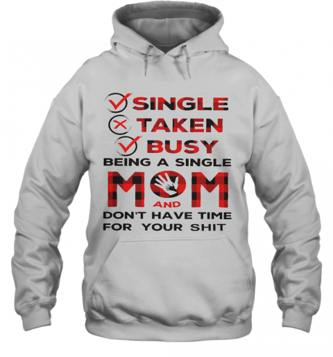 Single Taken Busy Being A Single Mom And Don'T Have Time For Your Shit T-Shirt Unisex Hoodie