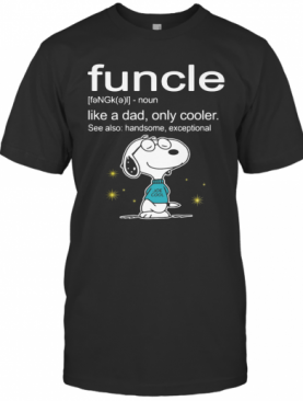 Snoopy Funcle Noun Like A Dad Only Cooler See Also Handsome Exceptional Joe Cool T-Shirt