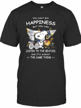 Snoopy You Cab'T Buy Happiness But You Can Listen To The Beatles T-Shirt