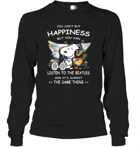 Snoopy You Cab'T Buy Happiness But You Can Listen To The Beatles T-Shirt Long Sleeved T-shirt