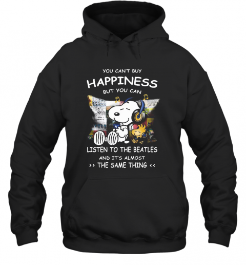 Snoopy You Cab'T Buy Happiness But You Can Listen To The Beatles T-Shirt Unisex Hoodie