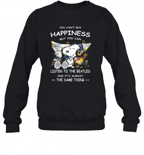 Snoopy You Cab'T Buy Happiness But You Can Listen To The Beatles T-Shirt Unisex Sweatshirt