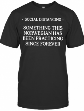 Social Distancing Something This Norwegian Has Been Practicing T-Shirt