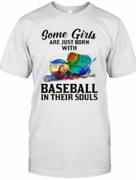 Some Girls Are Just Born With Baseball In Their Souls T-Shirt