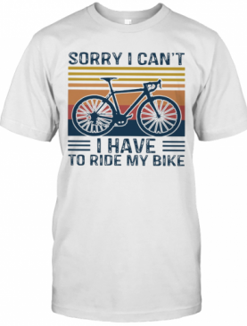 Sorry I Can'T I Have To Ride My Bike Vintage T-Shirt