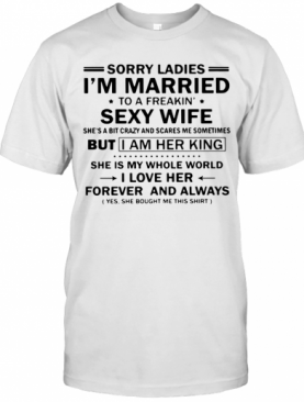 Sorry Ladies Im Married To A Freakin Sexy Wife T-Shirt