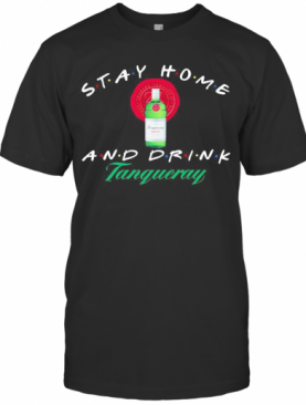 Stay Home And Drink Tanqueray T-Shirt