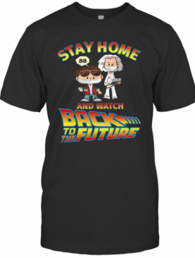 Stay Home And Watch Back To The Future T-Shirt