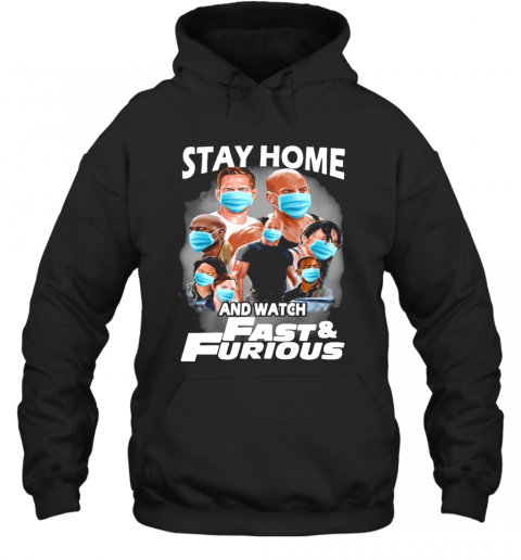 Stay Home And Watch Fast And Furious T-Shirt Unisex Hoodie