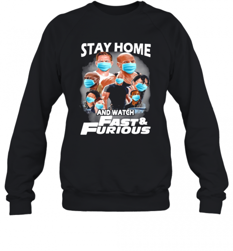 Stay Home And Watch Fast And Furious T-Shirt Unisex Sweatshirt