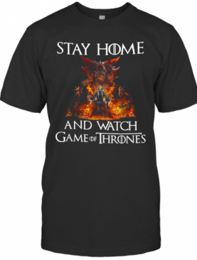 Stay Home And Watch Game Of Thrones T-Shirt