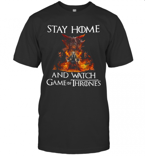 Stay Home And Watch Game Of Thrones T Shirt Classic Mens T shirt