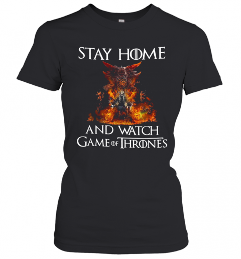 Stay Home And Watch Game Of Thrones T-Shirt Classic Women's T-shirt