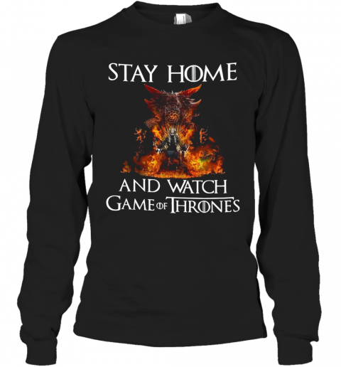 Stay Home And Watch Game Of Thrones T-Shirt Long Sleeved T-shirt