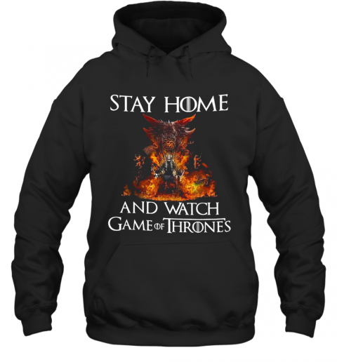 Stay Home And Watch Game Of Thrones T-Shirt Unisex Hoodie