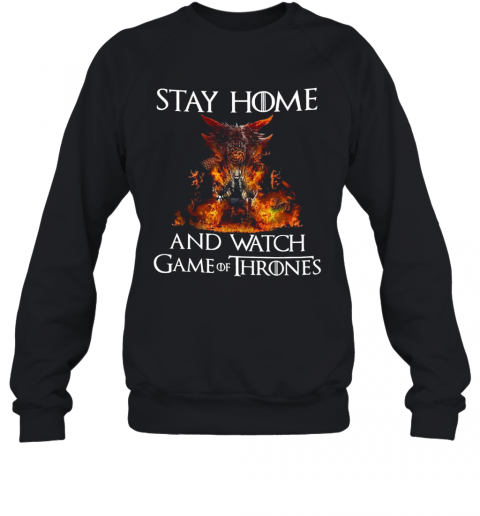 Stay Home And Watch Game Of Thrones T-Shirt Unisex Sweatshirt