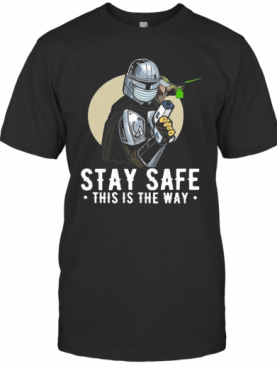 Stay Safe This Is The Way T-Shirt