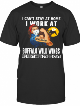 Strong Woman Face Mask I Can'T Stay At Home I Work At Buffalo Wild Wings We Fight When Others Can'T T-Shirt