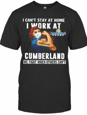 Strong Woman Face Mask I Can'T Stay At Home I Work At Cumberland We Fight When Others Can'T T-Shirt