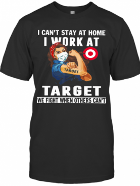 Strong Woman Face Mask I Can'T Stay At Home I Work At Target We Fight When Others Can'T T-Shirt