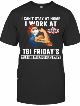 Strong Woman Face Mask I Can'T Stay At Home I Work At Tgi Friday'S We Fight When Others Can'T T-Shirt