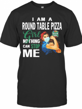 Strong Woman Mask I Am A Round Table Pizza Girl Nothing Can Stop Me T-Shirt