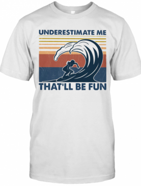 Surfing Underestimate Me That'Ll Be Fun Vintage T-Shirt