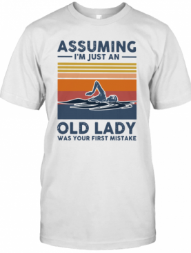 Swimming Assuming I'M Just An Old Lady Was Your First Mistake Vintage T-Shirt