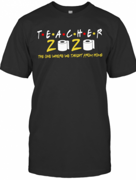 Teacher 2020 The One Where We Taught From Home T-Shirt