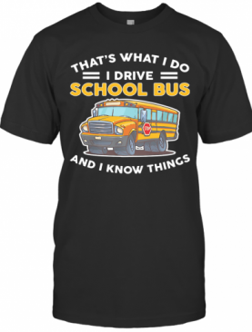 That'S What I Do I Drive School Bus And I Know Things T-Shirt
